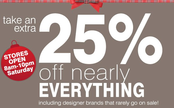 Take an extra 25% off nearly everything including designer brands that rarely go on sale!