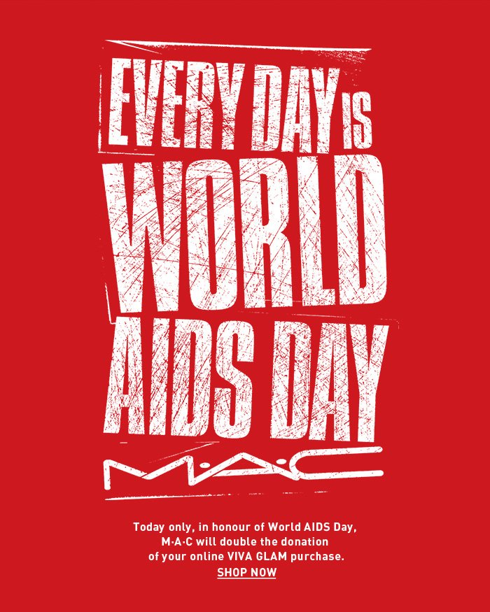 Today only, in honour of World AIDS Day, M·A·C will double the donation of your online VIVA GLAM purchase. SHOP NOW