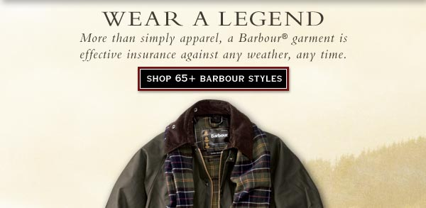 Wear a legend - More than simply apparel, a BArbour garment is effective insurance against any weather, any time.   Shop 65+ Barbour Styles