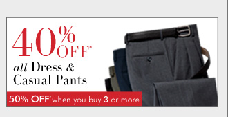 40% OFF* Dress & Casual Pants