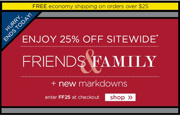 Hurry, Ends Today! Enjoy 25% Off Sitewide* - Friends & Family - shop