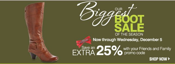 Our biggest boot sale of the season. Now through Wednesday, December 5. Save an extra 25% with your Friends and Family promo code. Shop now.