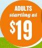 ADULTS starting at $19