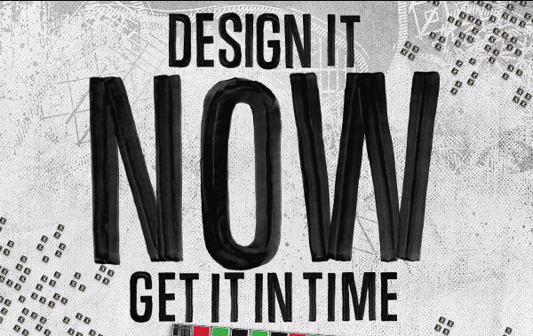 DESIGN IT NOW GET IT IN TIME