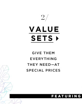 Value Sets. Give them everything they need-at special prices.
