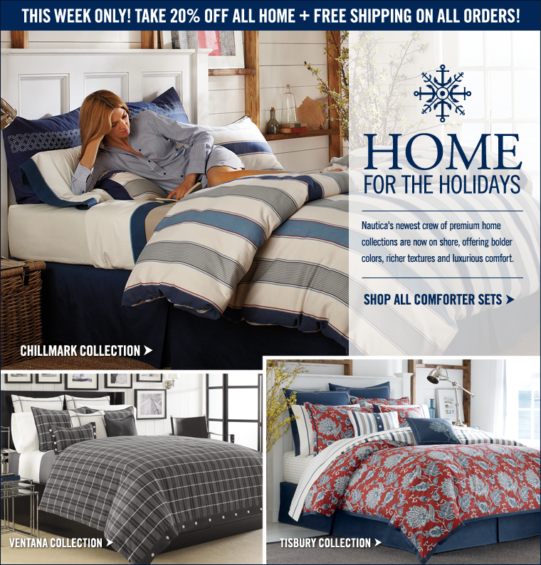 This Week Only! 20% Off ALL Home Items! Nautica's newest crew of premium home collections are now on shore, offering  bolder colors, richer textures and luxurious comfort.