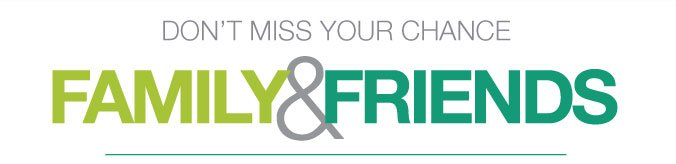 DON'T MISS YOUR CHANCE | FAMILY & FRIENDS