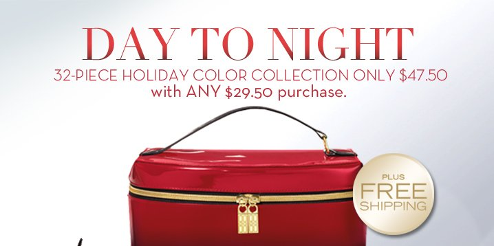 DAY TO NIGHT 32-PIECE HOLIDAY COLOR COLLECTION ONLY $47.50 with ANY $29.50 purchase. PLUS FREE SHIPPING.