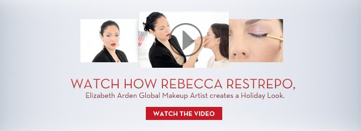 WATCH HOW REBECCA RESTREPO, Elizabeth Arden Global Makeup Artist creates a Holiday Look. WATCH THE VIDEO.