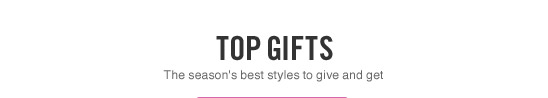 TOP GIFTS | The season's best styles to give and get