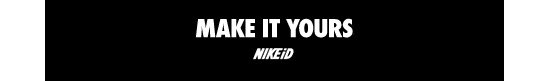 MAKE IF YOURS | NIKEiD