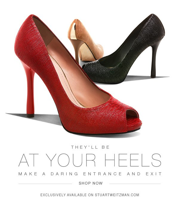 They'll be at your heel. Make a daring entrance and exit.