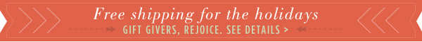 Free shipping for the holidays - gift givers, rejoice