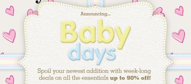 Announcing... Baby days - Spoil your newest addition with week-long deals on all the essentials up to 90% off!