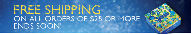 Free Shipping on all orders of $25 or more - ENDS SOON!