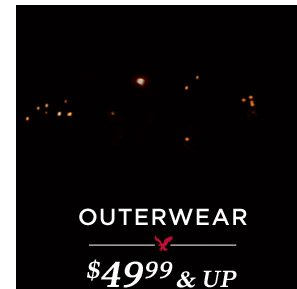 Outerwear $49.99 & Up