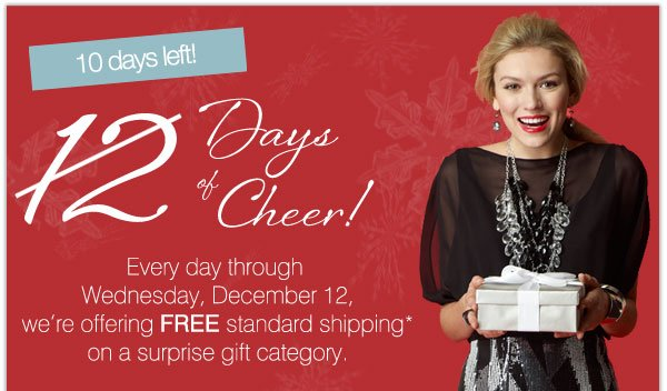 Every day through Wednesday, December 12, we're offering FREE standard shipping* on a surprise gift category.