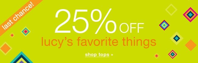Last chance! 25% off lucy's favorite things. Shop tops