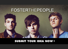 Foster The People Challenge. Submit Your Idea Now