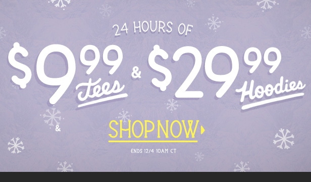24 Hours of $9.99 Tees and $29.99 Hoodies. Ends 12/4 10AM CT. Shop Now.