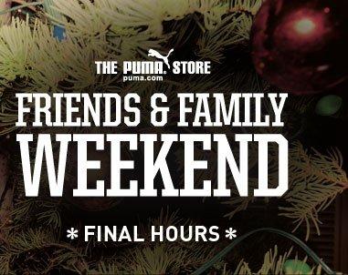 FRIENDS & FAMILY WEEKEND *FINAL HOURS*