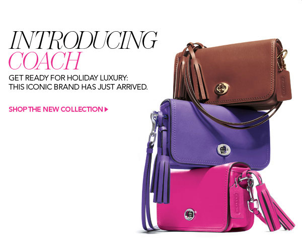 Introducing Coach. Get ready for holiday luxury: This iconic brand has just arrived. Shop the new collection.