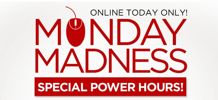Online Only, Monday Madness!