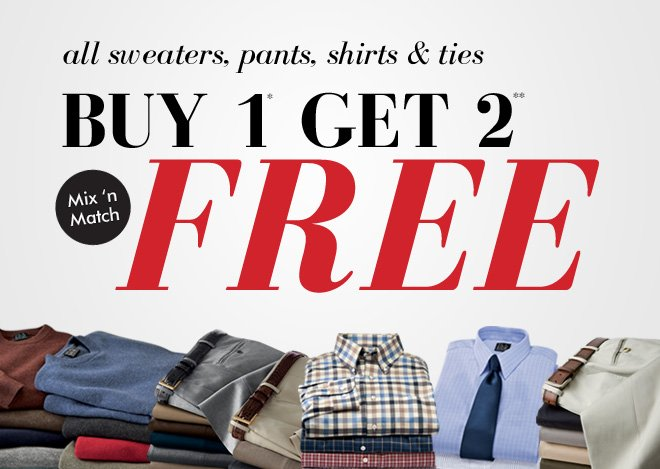 All Sweaters, Pants, Shirts & Ties BUY 1* GET 2** FREE