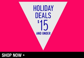 Holiday Deals - $15 and Under - Shop Now