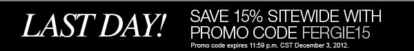 Last day! Save 15% Sitewide with promo code FERGIE15. Promo code expires 11:59 p.m. CST December 3, 2012.