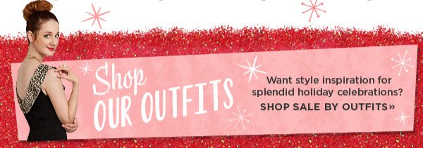 Shop Our Outfits: Want style inspiration for splendid holiday celebrations? Shop sale by outfits.