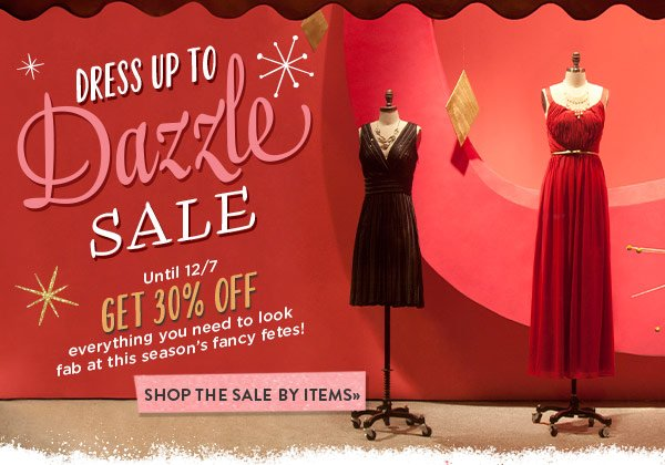 Dress Up to Dazzle Sale! Until 12/7, get 30% off everything you need to look fab at this season's fancy fetes!