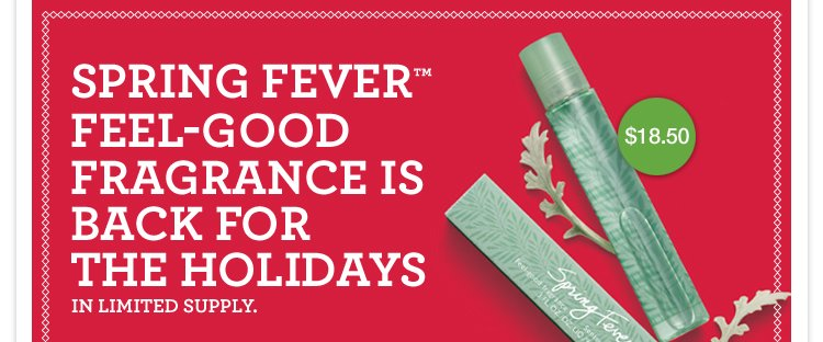 SPRING FEVER FEEL GOOD FRAGRANCE IS THE HOLIDAYS IN LIMITED SUPPLY 15 dollars and 50 cents