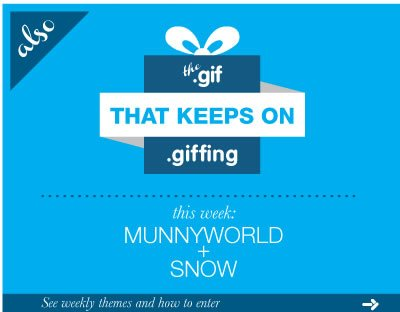 Also the .gif that keeps on .giffing.  This wekk: MUNNYWORLD + Snow.  See weekly themes and how to enter.
