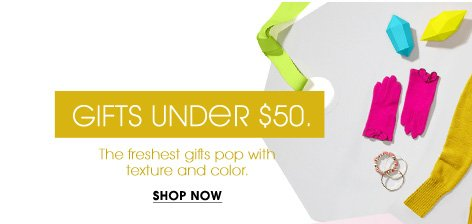 GIFTS UNDER $50. SHOP NOW
