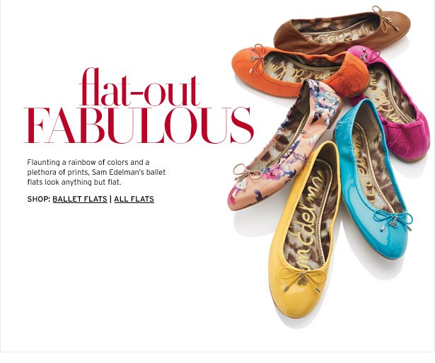 flat-out FABULOUS - Flaunting a rainbow of colors and a plethora of prints, Sam Edelman's ballet flats look anything by flat.