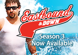 Eastbound & Down - Season 3 Now Available