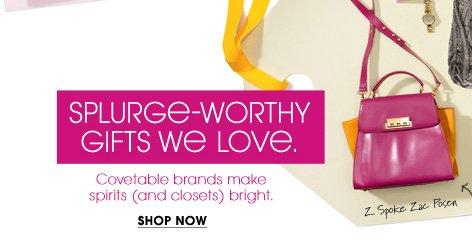 SPLURGE-WORTHY GIFTS WE LOVE. SHOP NOW