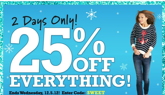 2 Days Only! 25% OFF  EVERYTHING! End Wednesday, 12.5.12! Enter Code: SWEET