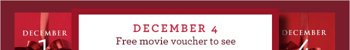 DECEMBER 4 | Free movie voucher to see