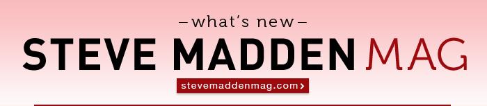 what's new @ Steve Madden Mag