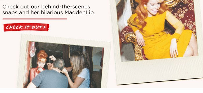 Check out our behind-the-scenes snaps and her hilarious MaddenLib.