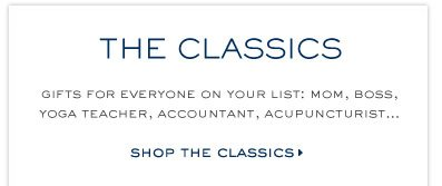 THE CLASSICS CANT MISS GIFTS FOR EVERYONE ON YOUR LIST,MOM,BOSS, YOGO TEACHER, ACCOUNTANT, ACUPUNCTURIST SHOP THE CLASSICS