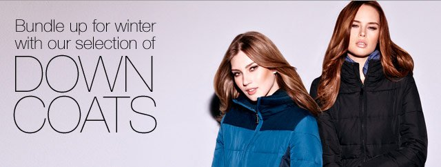 Bundle up for Winter with our selection of down coats