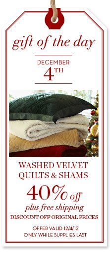 gift of the day - DECEMBER 4TH - WASHED VELVET QUILTS & SHAMS - 40% off plus free shpiping DISCOUNT OFF ORIGINAL PRICES - OFFER VALID 12/4/12 ONLY WHILE SUPPLIES LAST