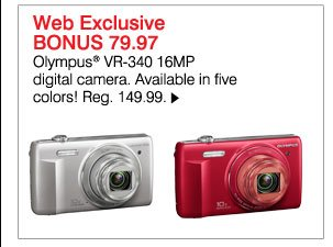Web Exclusive BONUS 79.97 Olympus® VR-340 16MP digital camera. Available in five colors! Reg. 149.99.