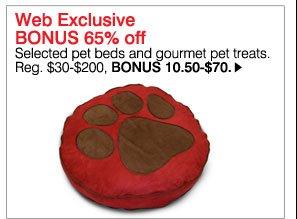 Web Exclusive BONUS 65% off selected pet beds and gourmet pet treats. Reg. $30-$200, BONUS 10.50-$70. Shop now.