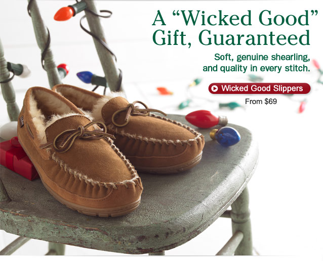 "A ""Wicked Good"" Gift, Guaranteed. Soft, genuine shearling, and quality in every stitch."
