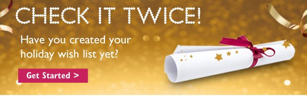 Check it twice! Have you created your holiday Wish List yet?