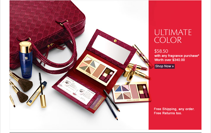 ULTIMATE COLOR $58.50 with any fragrance purchase.* Worth over $340.00. Free Shipping, any order. Free Returns too. Shop Now »